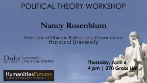 Nancy Rosenblum: Political Theory Workshop – November 30, 2017