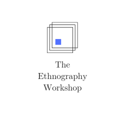 The Ethnography Workshop
