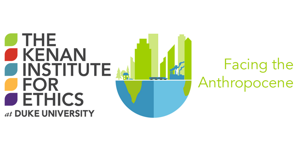 """Kenan Institute for Ethics Offers """"Facing the Anthropocene"""" Summer Fellowships"""