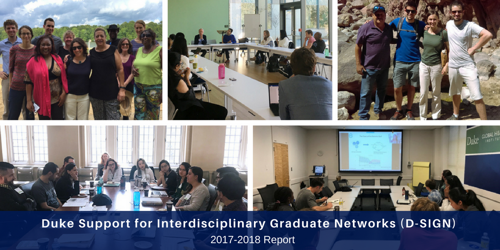 Duke Support for Interdisciplinary Graduate Networks (D-SIGN) 2017-2018 Report