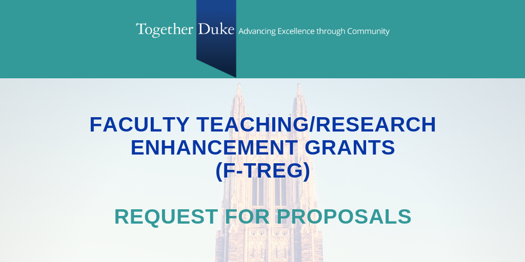 Duke Faculty, Meet F-TREG: New Funding Opportunity to Enhance Teaching and Research