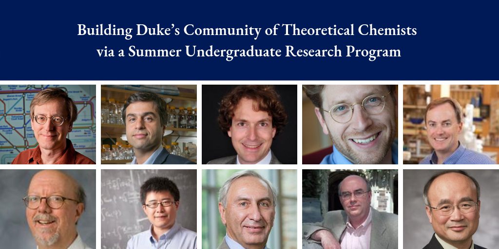 Building Duke's Community of Theoretical Chemists via a Summer Undergraduate Research Program faculty members.