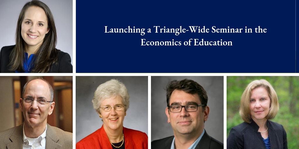 Launching a Triangle-Wide Seminar in the Economics of Education faculty members.
