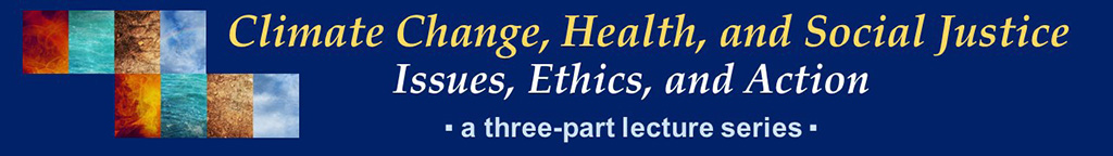 Climate Change, Health and Social Justice lecture series.