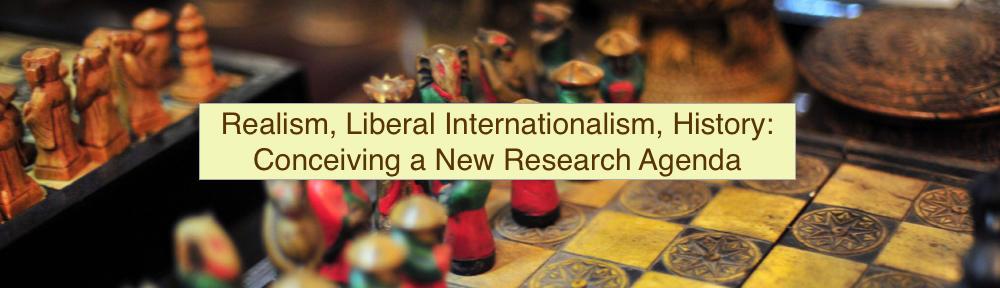 Realism, Liberal Internationalism, History: